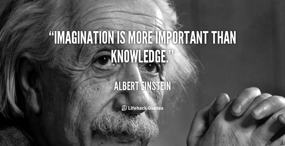 Albert Einstein quote: imagination is more important then knowledge